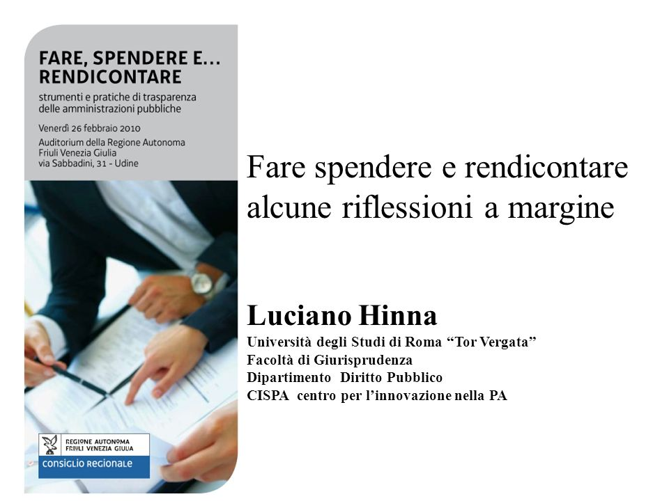 Prof. Luciano Hinna 1 Fare spendere e rendicontare alcune riflessioni a margine Luciano Hinna Università degli Studi di Roma Tor Vergata Facoltà di Gi