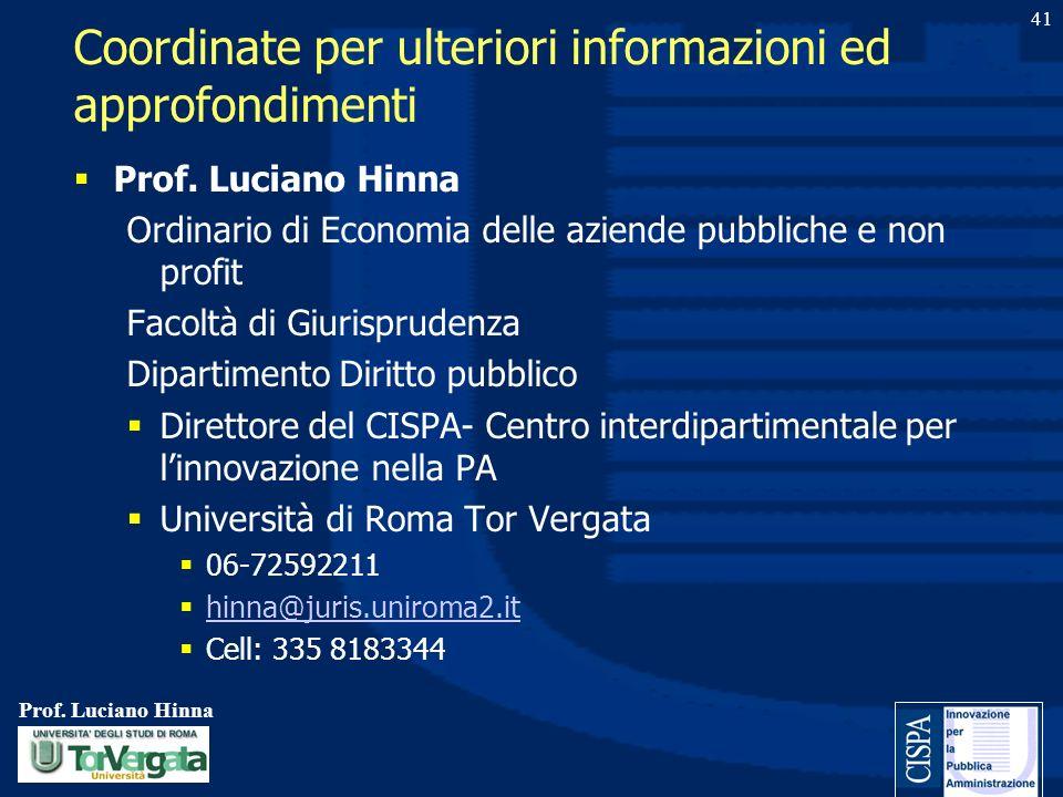 Prof. Luciano Hinna 41 Coordinate per ulteriori informazioni ed approfondimenti Prof. Luciano Hinna Ordinario di Economia delle aziende pubbliche e no