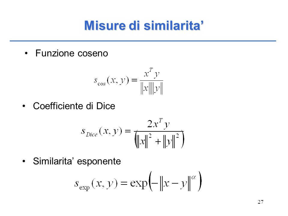 27 Misure di similarita Funzione coseno Coefficiente di Dice Similarita esponente
