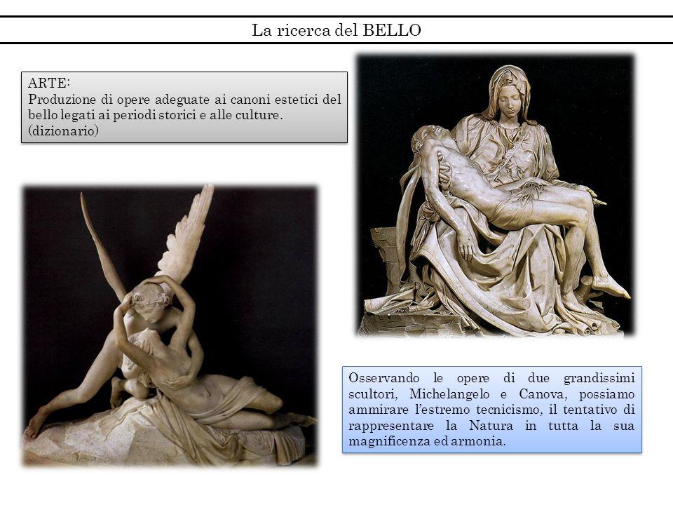 La ricerca del BELLO Osservando le opere di due grandissimi scultori, Michelangelo e Canova, possiamo ammirare lestremo tecnicismo, il tentativo di ra