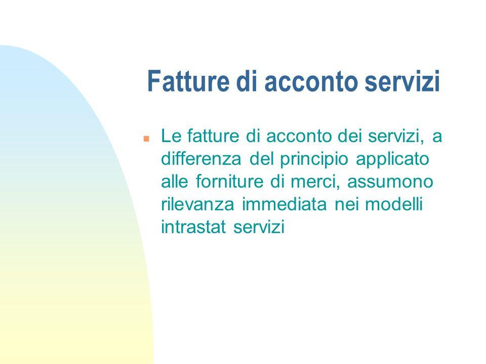 Fatture di acconto servizi n Le fatture di acconto dei servizi, a differenza del principio applicato alle forniture di merci, assumono rilevanza immed