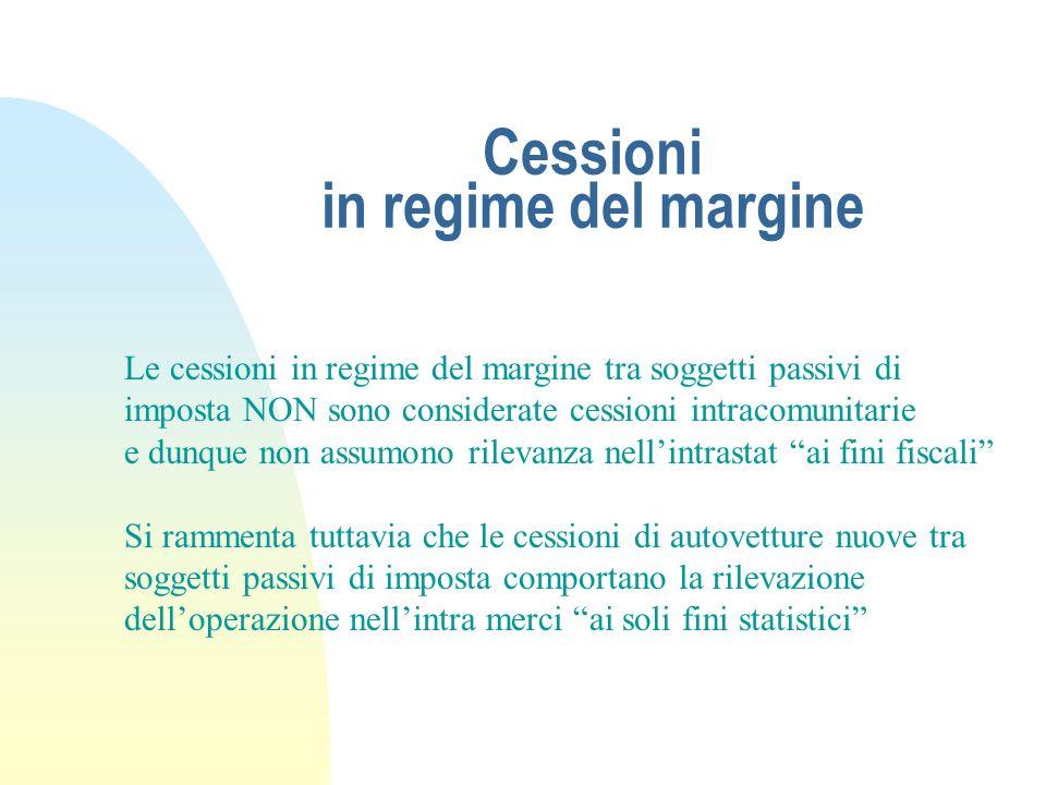 Cessioni in regime del margine Le cessioni in regime del margine tra soggetti passivi di imposta NON sono considerate cessioni intracomunitarie e dunq