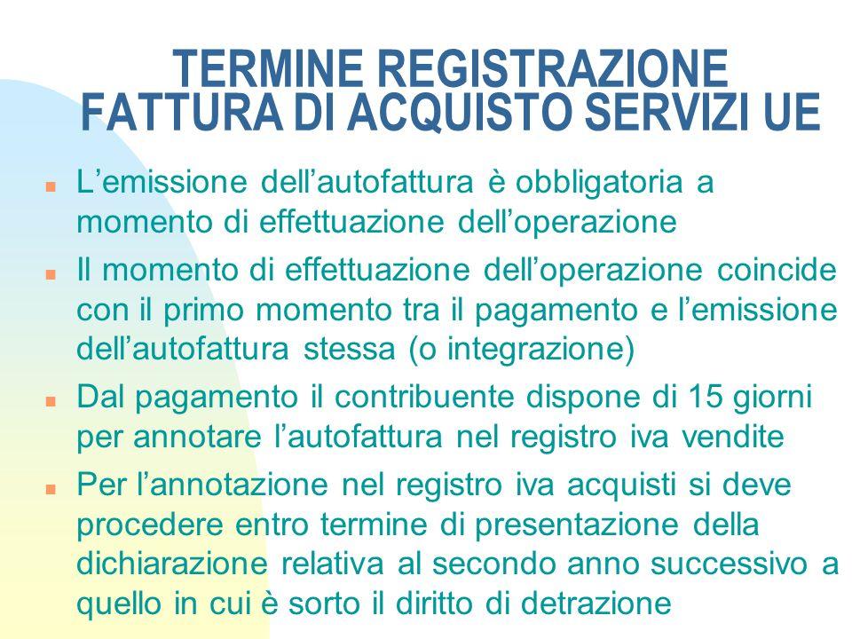 TERMINE REGISTRAZIONE FATTURA DI ACQUISTO SERVIZI UE n Lemissione dellautofattura è obbligatoria a momento di effettuazione delloperazione n Il moment