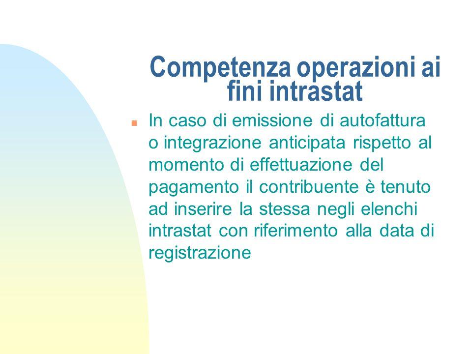 Competenza operazioni ai fini intrastat n In caso di emissione di autofattura o integrazione anticipata rispetto al momento di effettuazione del pagam