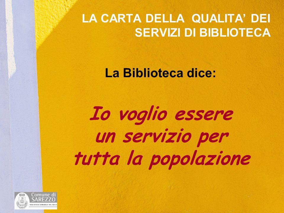 La Biblioteca dice: Io voglio essere un servizio per tutta la popolazione LA CARTA DELLA QUALITA DEI SERVIZI DI BIBLIOTECA