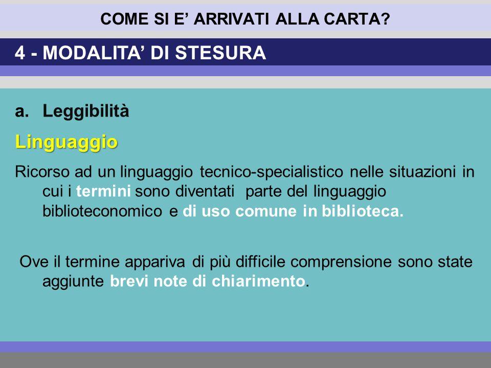 COME SI E ARRIVATI ALLA CARTA? a.LeggibilitàLinguaggio Ricorso ad un linguaggio tecnico-specialistico nelle situazioni in cui i termini sono diventati