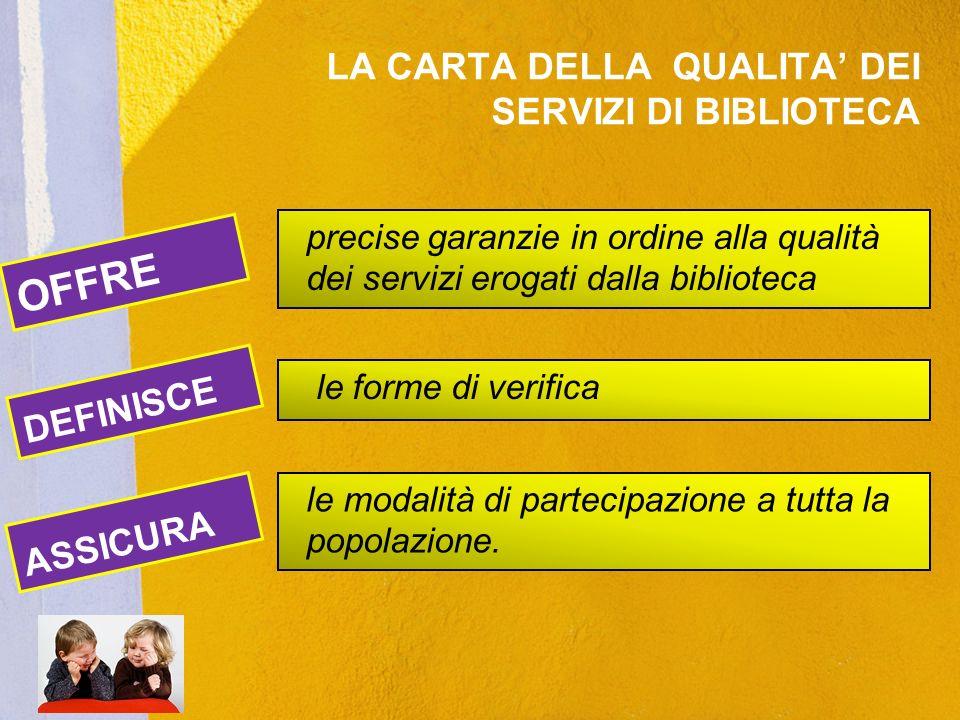 precise garanzie in ordine alla qualità dei servizi erogati dalla biblioteca ASSICURA le forme di verifica le modalità di partecipazione a tutta la po