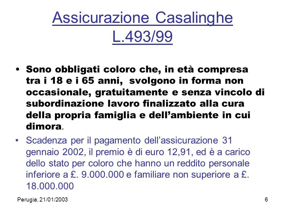 Perugia, 21/01/20036 Assicurazione Casalinghe L.493/99 Sono obbligati coloro che, in età compresa tra i 18 e i 65 anni, svolgono in forma non occasion