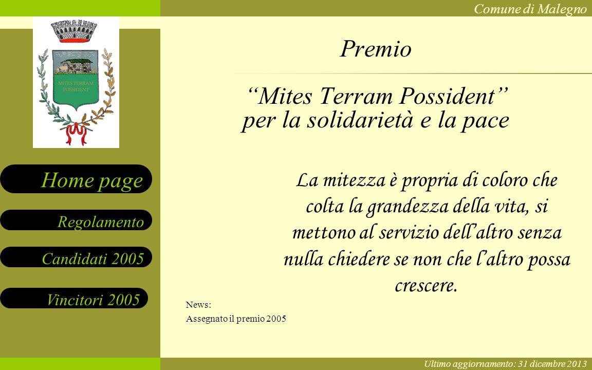 Comune di Malegno: Premio MITES TERRAM POSSIDENT per la solidarietà e la pace Candidati 2005 Vincitori 2005 Regolamento Home page La mitezza è propria