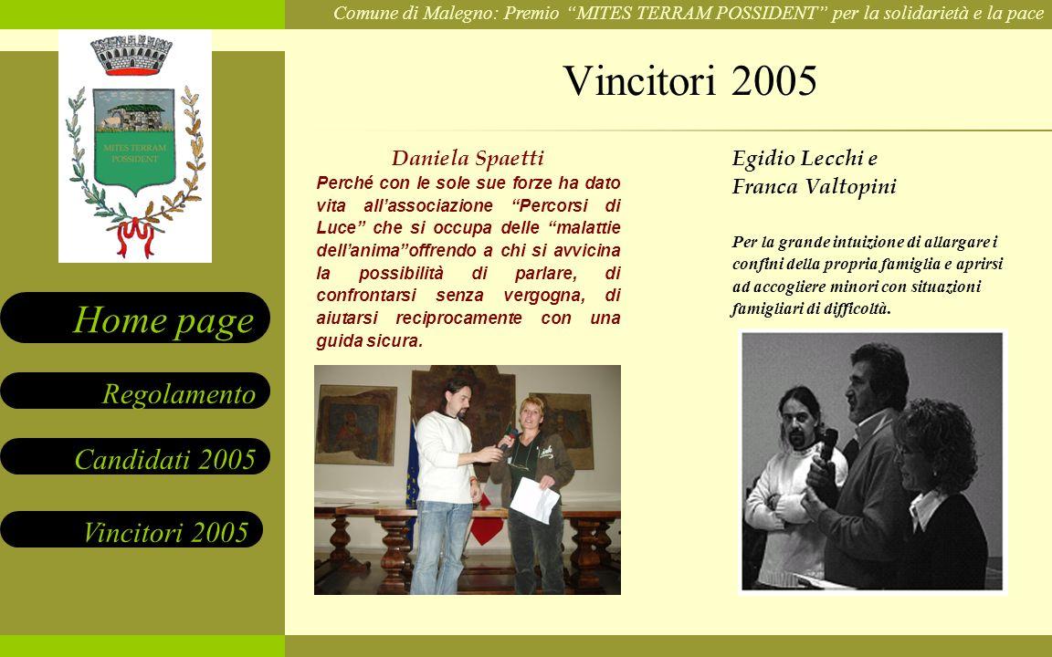 Comune di Malegno: Premio MITES TERRAM POSSIDENT per la solidarietà e la pace Candidati 2005 Vincitori 2005 Regolamento Home page Daniela Spaetti Perc