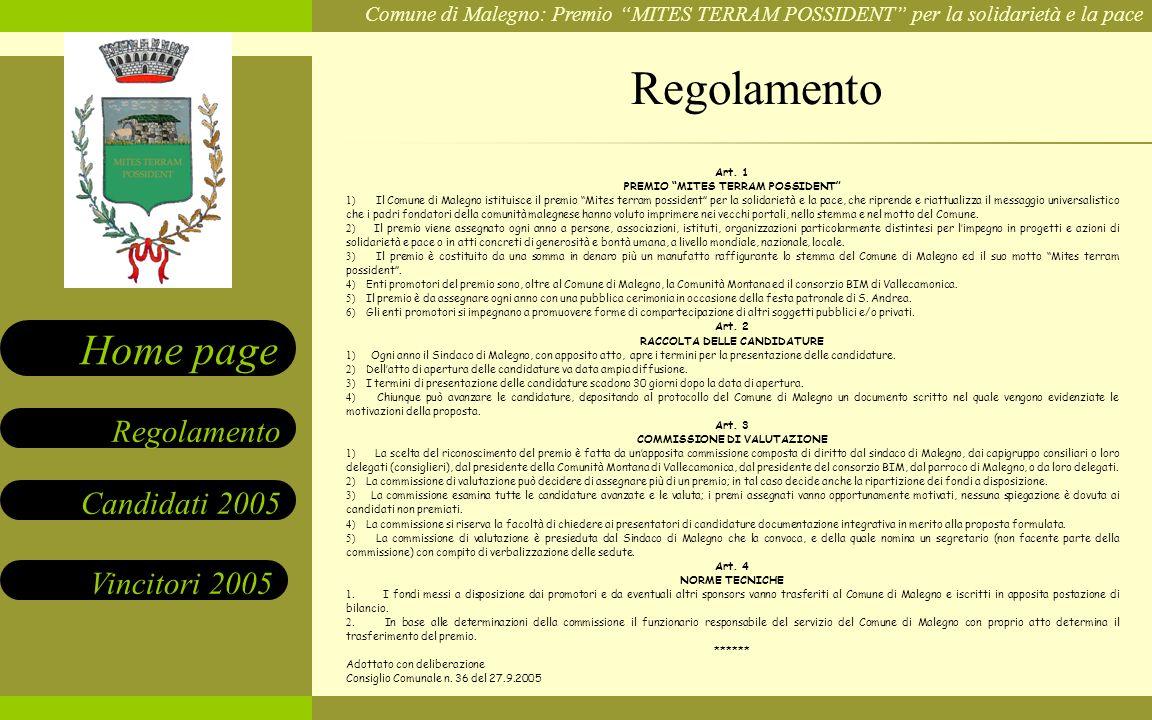 Comune di Malegno: Premio MITES TERRAM POSSIDENT per la solidarietà e la pace Candidati 2005 Vincitori 2005 Regolamento Home page Art. 1 PREMIO MITES