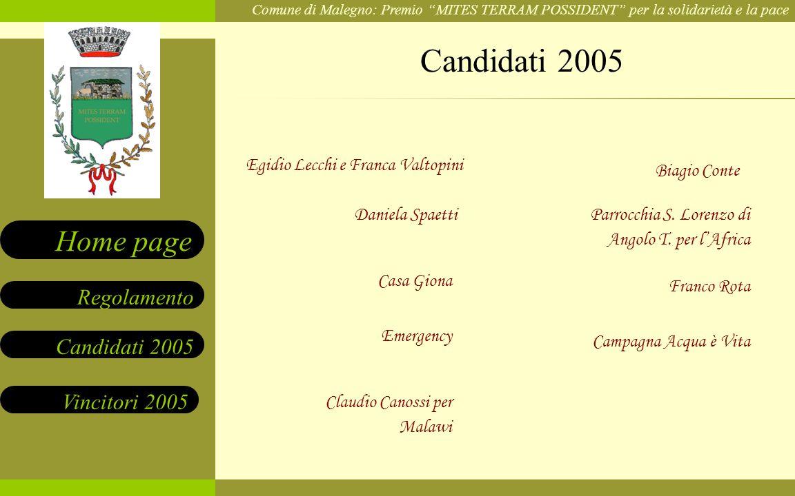 Comune di Malegno: Premio MITES TERRAM POSSIDENT per la solidarietà e la pace Candidati 2005 Vincitori 2005 Regolamento Home page Egidio Lecchi e Fran