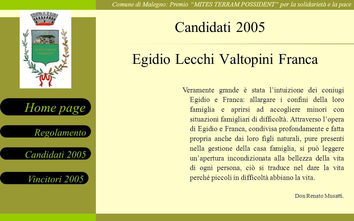 Comune di Malegno: Premio MITES TERRAM POSSIDENT per la solidarietà e la pace Candidati 2005 Vincitori 2005 Regolamento Home page Veramente grande è s