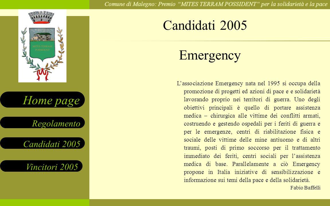 Comune di Malegno: Premio MITES TERRAM POSSIDENT per la solidarietà e la pace Candidati 2005 Vincitori 2005 Regolamento Home page Lassociazione Emerge