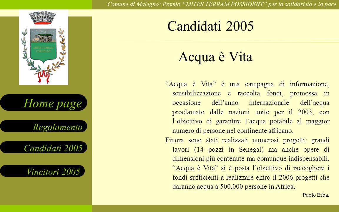 Comune di Malegno: Premio MITES TERRAM POSSIDENT per la solidarietà e la pace Candidati 2005 Vincitori 2005 Regolamento Home page Acqua è Vita è una c