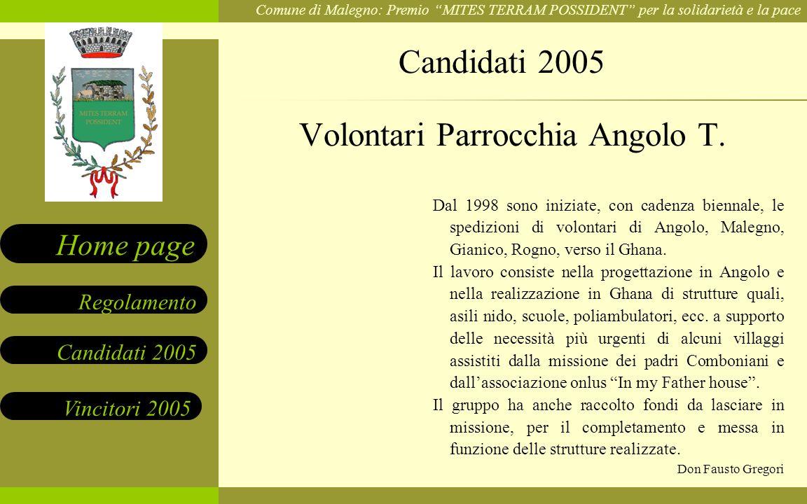 Comune di Malegno: Premio MITES TERRAM POSSIDENT per la solidarietà e la pace Candidati 2005 Vincitori 2005 Regolamento Home page Dal 1998 sono inizia