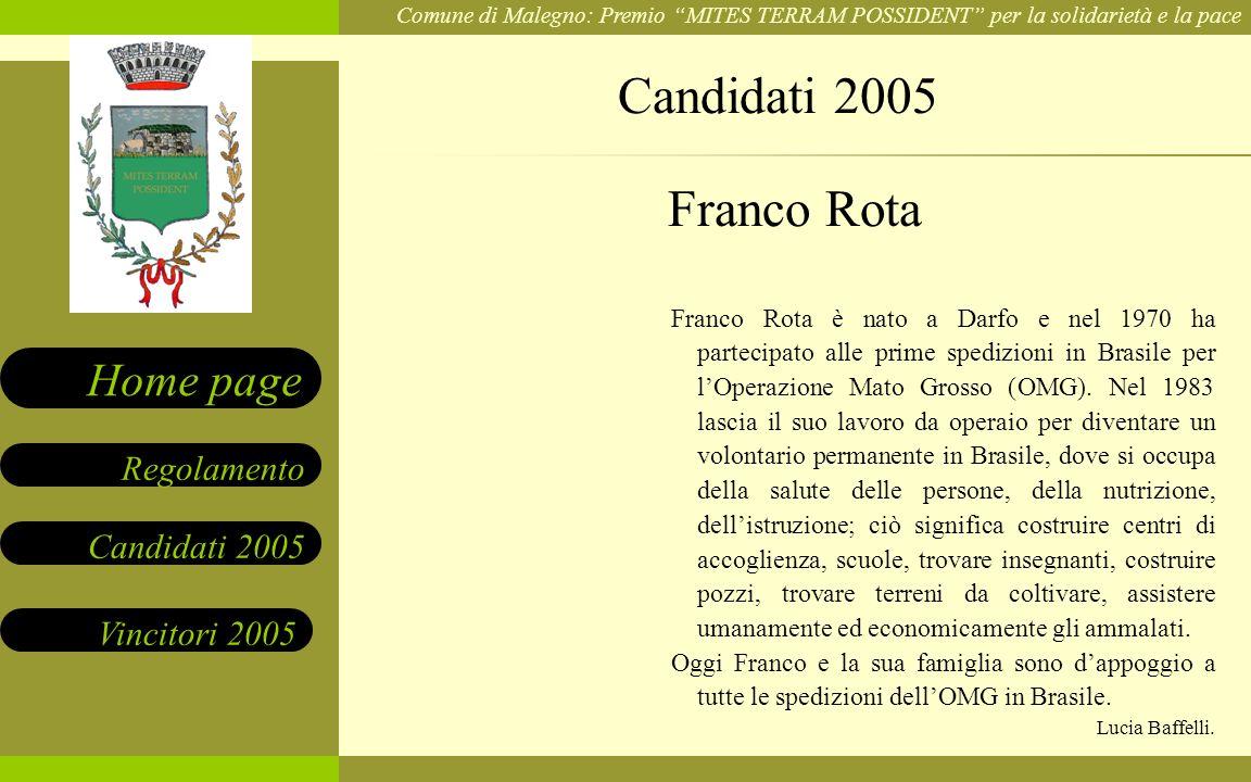 Comune di Malegno: Premio MITES TERRAM POSSIDENT per la solidarietà e la pace Candidati 2005 Vincitori 2005 Regolamento Home page Franco Rota è nato a