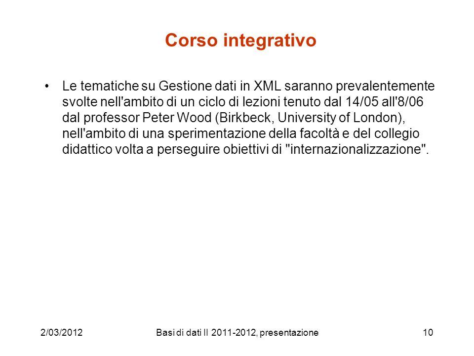 Corso integrativo Le tematiche su Gestione dati in XML saranno prevalentemente svolte nell'ambito di un ciclo di lezioni tenuto dal 14/05 all'8/06 dal