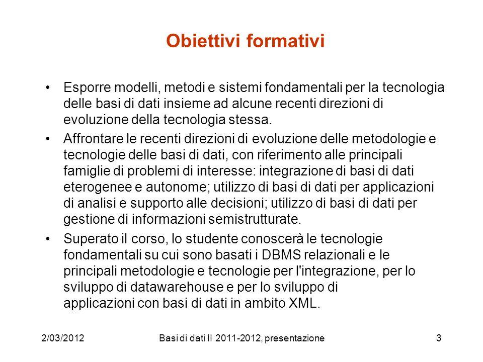 Obiettivi formativi Esporre modelli, metodi e sistemi fondamentali per la tecnologia delle basi di dati insieme ad alcune recenti direzioni di evoluzi