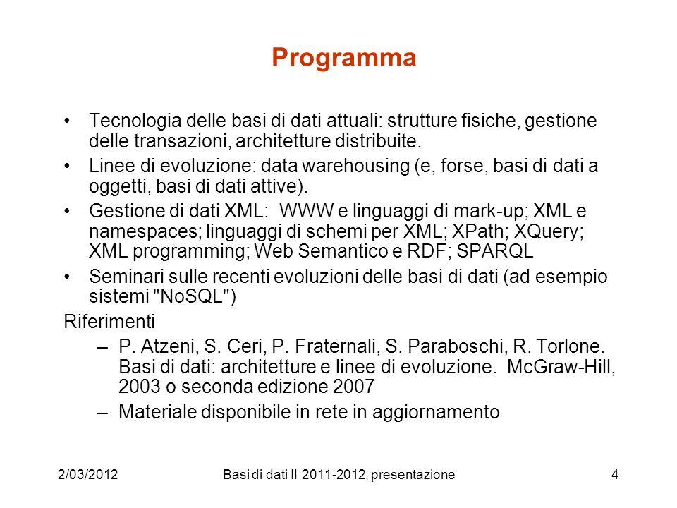 Programma Tecnologia delle basi di dati attuali: strutture fisiche, gestione delle transazioni, architetture distribuite. Linee di evoluzione: data wa