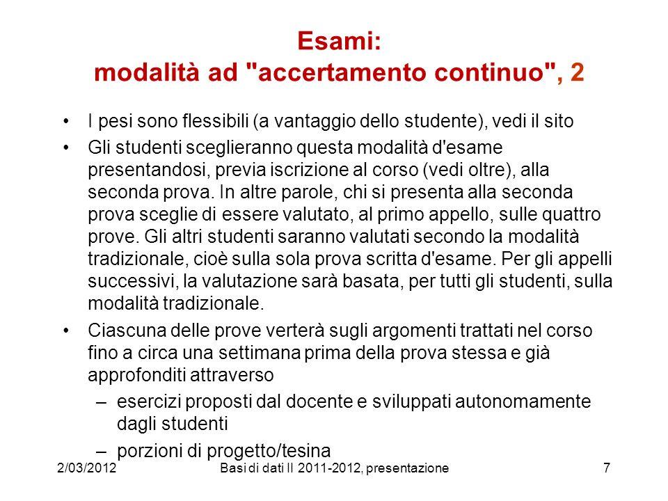 2/03/2012Basi di dati II 2011-2012, presentazione8 Metodo di studio studio individuale, con riflessione sui concetti e riferimento alle esperienze personali svolgimento degli homework e dei progetti