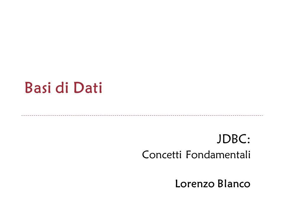 Basi di Dati a.a.2009-2010 Esempio Obiettivo: esemplificare lAPI JDBC.