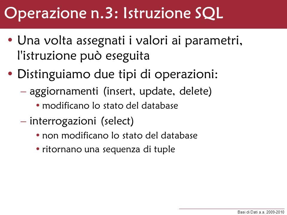 Basi di Dati a.a. 2009-2010 Operazione n.3: Istruzione SQL Una volta assegnati i valori ai parametri, l'istruzione può eseguita Distinguiamo due tipi