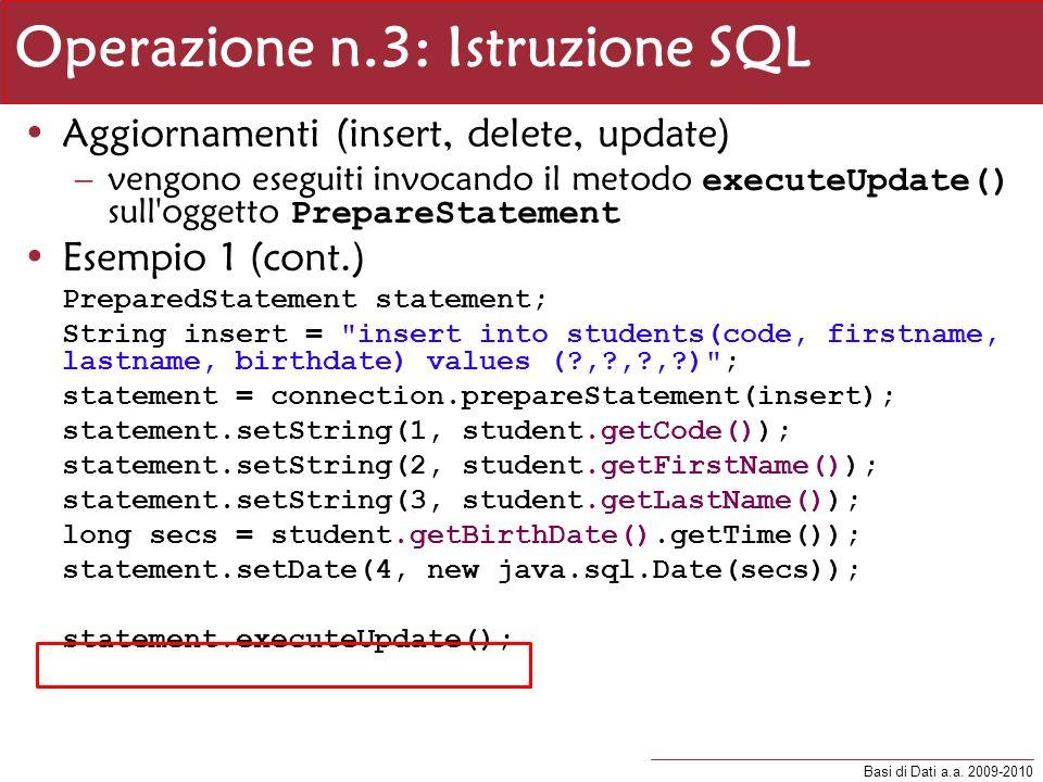 Basi di Dati a.a. 2009-2010 Operazione n.3: Istruzione SQL Aggiornamenti (insert, delete, update) –vengono eseguiti invocando il metodo executeUpdate(