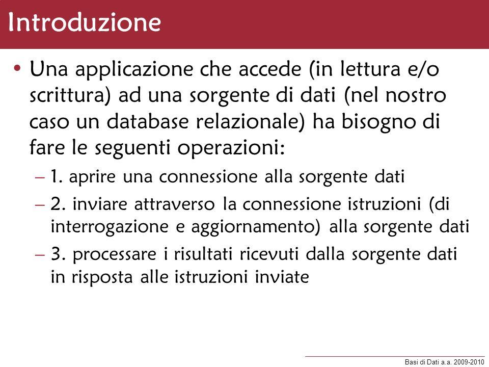 Basi di Dati a.a. 2009-2010 Introduzione Una applicazione che accede (in lettura e/o scrittura) ad una sorgente di dati (nel nostro caso un database r