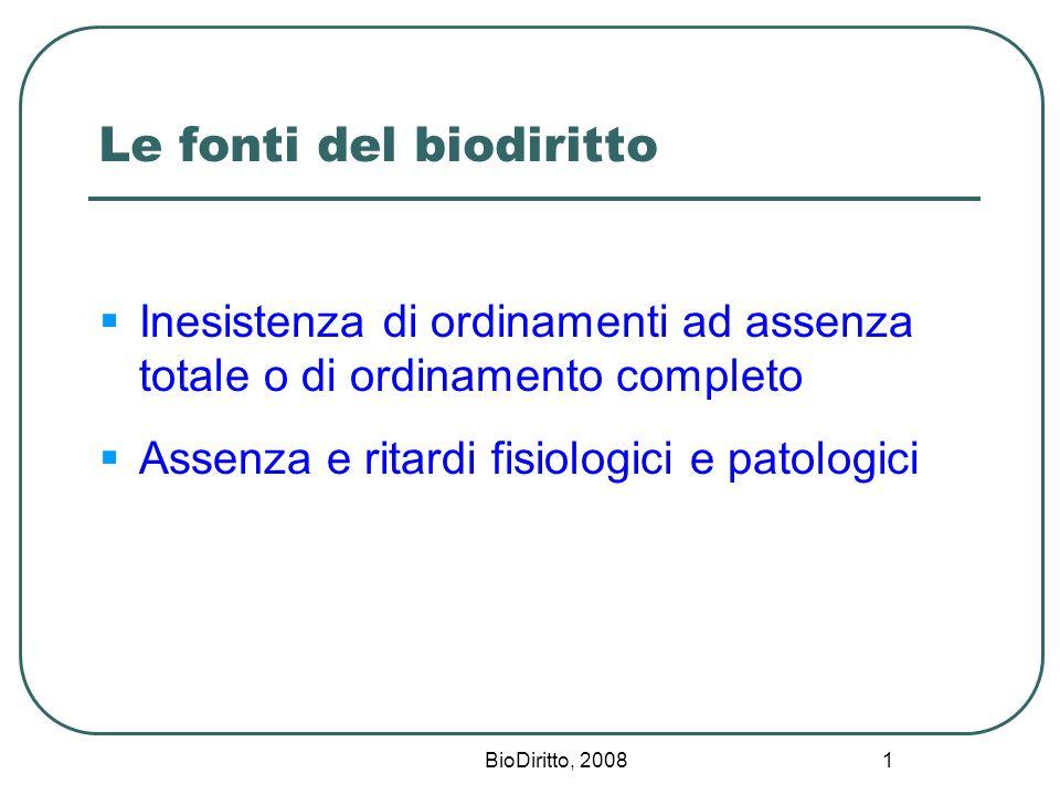 BioDiritto, 2008 1 Le fonti del biodiritto Inesistenza di ordinamenti ad assenza totale o di ordinamento completo Assenza e ritardi fisiologici e pato