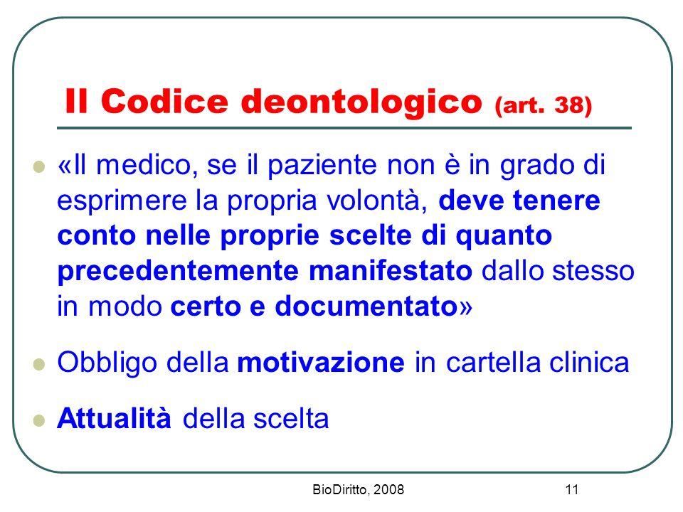 BioDiritto, 2008 11 Il Codice deontologico (art. 38) «Il medico, se il paziente non è in grado di esprimere la propria volontà, deve tenere conto nell