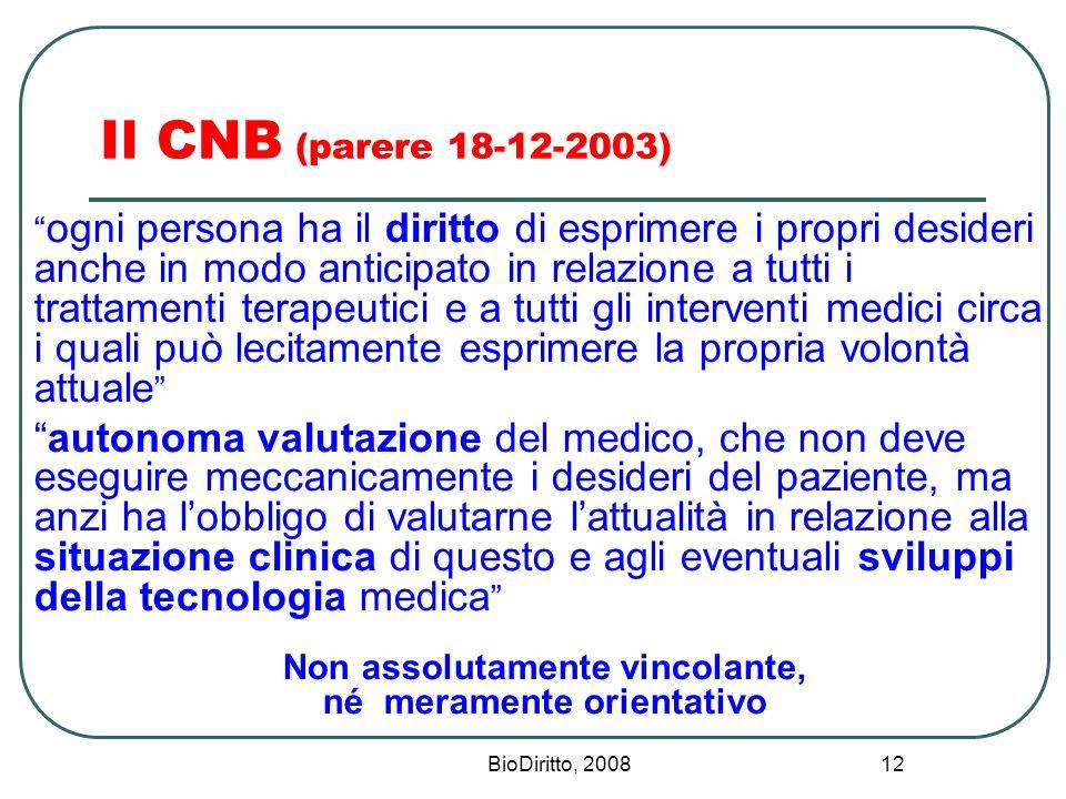 BioDiritto, 2008 12 Il CNB (parere 18-12-2003) ogni persona ha il diritto di esprimere i propri desideri anche in modo anticipato in relazione a tutti