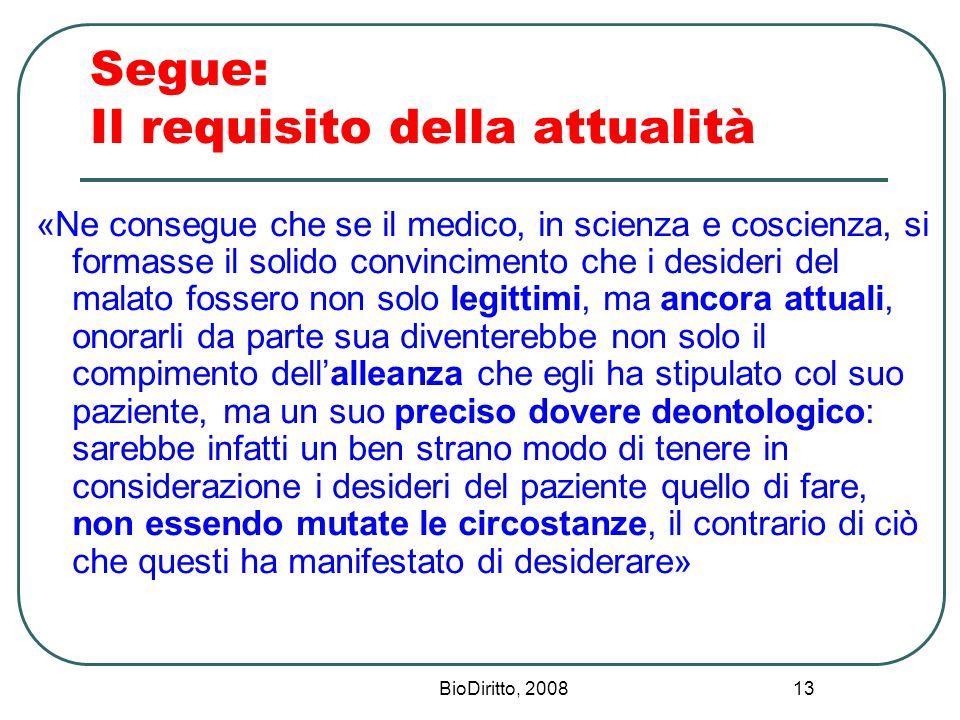 BioDiritto, 2008 13 Segue: Il requisito della attualità «Ne consegue che se il medico, in scienza e coscienza, si formasse il solido convincimento che