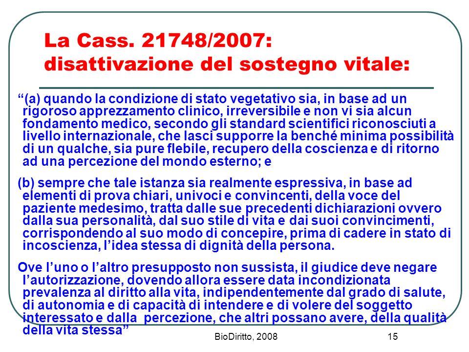 BioDiritto, 2008 15 La Cass. 21748/2007: disattivazione del sostegno vitale: (a) quando la condizione di stato vegetativo sia, in base ad un rigoroso
