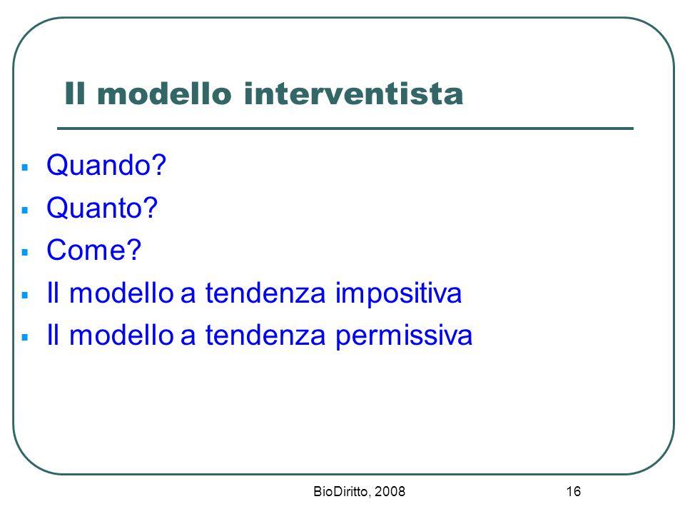 BioDiritto, 2008 16 Il modello interventista Quando? Quanto? Come? Il modello a tendenza impositiva Il modello a tendenza permissiva