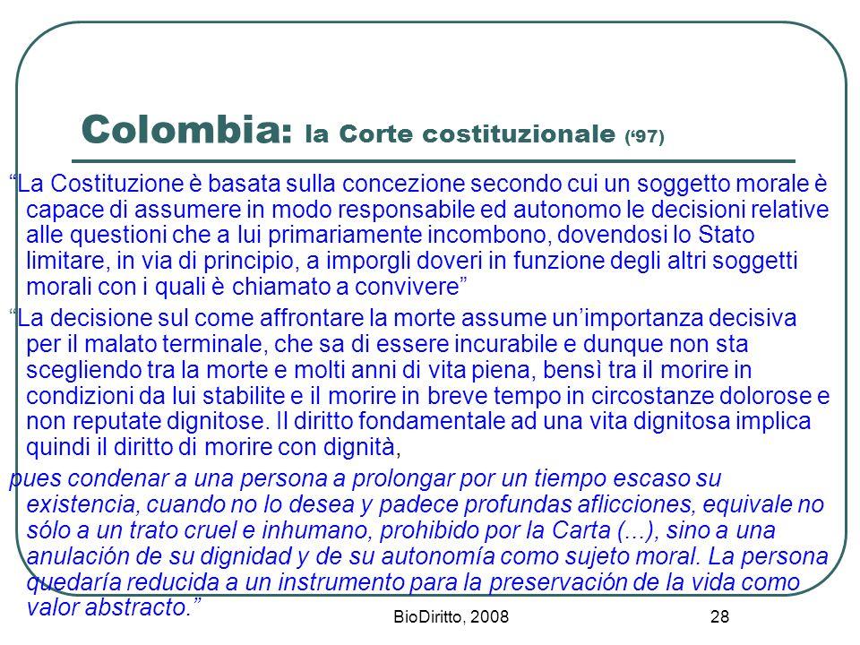 BioDiritto, 2008 28 Colombia : la Corte costituzionale (97) La Costituzione è basata sulla concezione secondo cui un soggetto morale è capace di assum