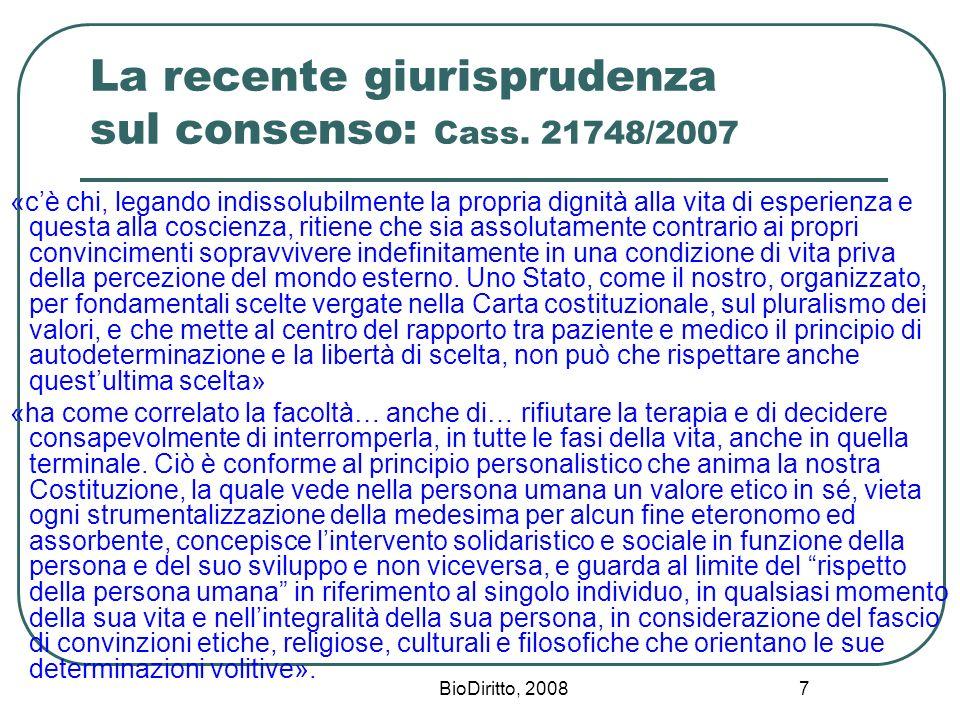 BioDiritto, 2008 7 La recente giurisprudenza sul consenso: Cass. 21748/2007 «cè chi, legando indissolubilmente la propria dignità alla vita di esperie