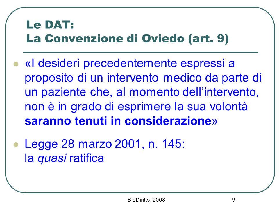 BioDiritto, 2008 9 Le DAT: La Convenzione di Oviedo (art. 9) «I desideri precedentemente espressi a proposito di un intervento medico da parte di un p