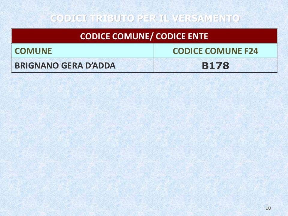 10 CODICI TRIBUTO PER IL VERSAMENTO CODICE COMUNE/ CODICE ENTE COMUNECODICE COMUNE F24 BRIGNANO GERA DADDA B178