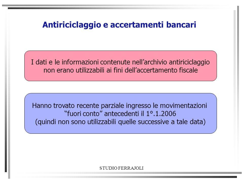 STUDIO FERRAJOLI Antiriciclaggio e accertamenti bancari I dati e le informazioni contenute nellarchivio antiriciclaggio non erano utilizzabili ai fini