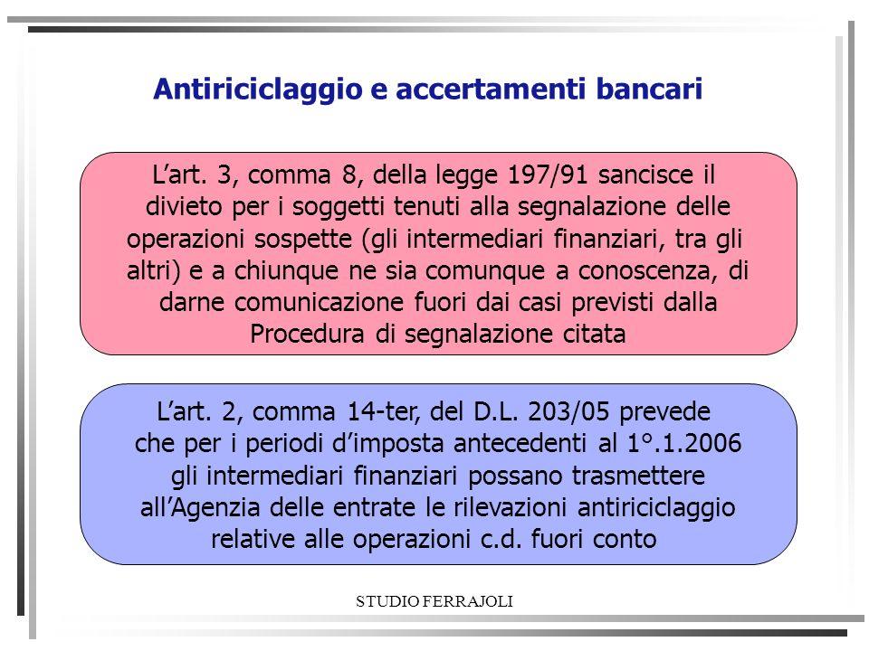 STUDIO FERRAJOLI Antiriciclaggio e accertamenti bancari Lart. 3, comma 8, della legge 197/91 sancisce il divieto per i soggetti tenuti alla segnalazio