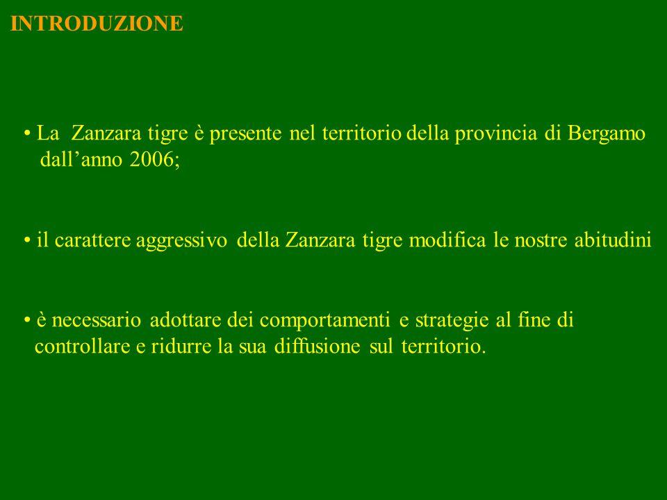 INTRODUZIONE La Zanzara tigre è presente nel territorio della provincia di Bergamo dallanno 2006; il carattere aggressivo della Zanzara tigre modifica
