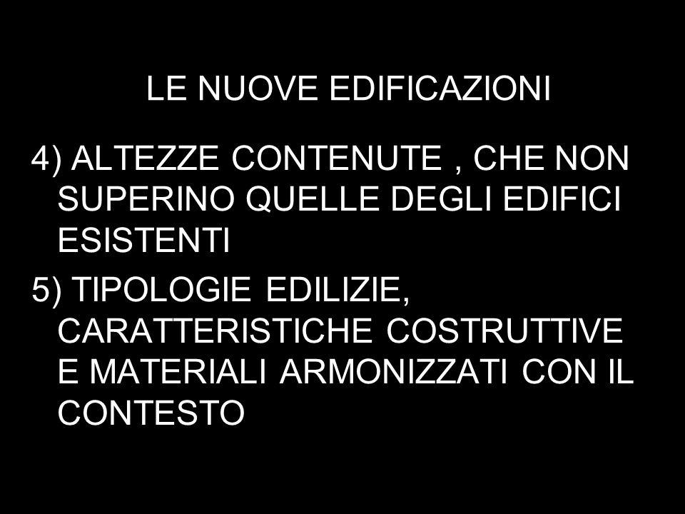 LE NUOVE EDIFICAZIONI 4) ALTEZZE CONTENUTE, CHE NON SUPERINO QUELLE DEGLI EDIFICI ESISTENTI 5) TIPOLOGIE EDILIZIE, CARATTERISTICHE COSTRUTTIVE E MATERIALI ARMONIZZATI CON IL CONTESTO