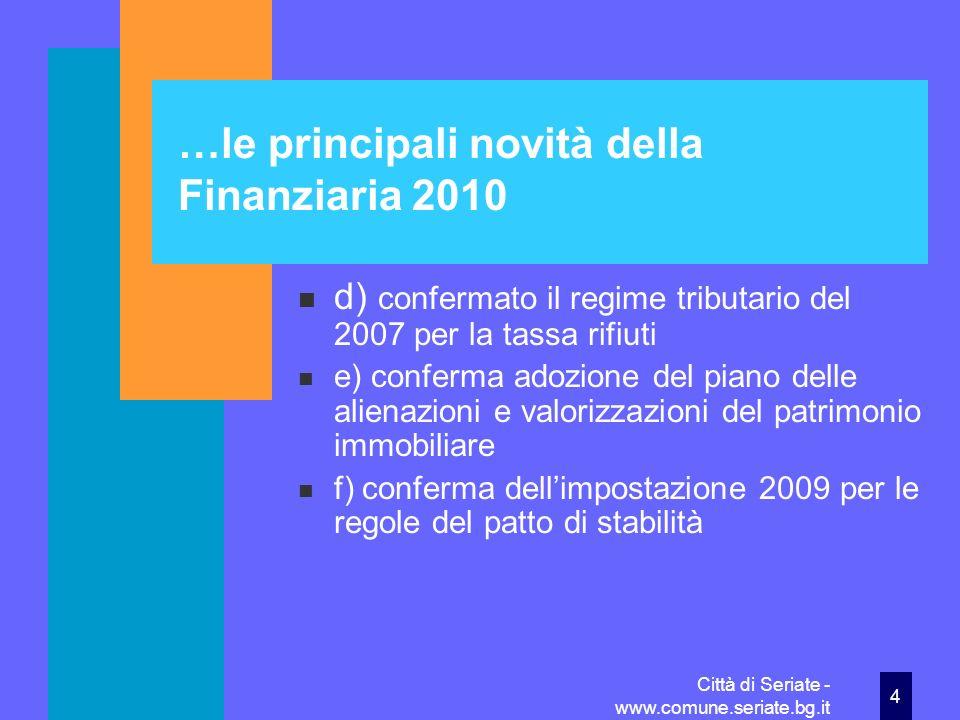 Città di Seriate - www.comune.seriate.bg.it15 Confermata laddizionale Irpef con aliquota 0,3%: (max applicabile per legge 0,8%) Imponibile totale anno 2007 (dati Ministero delle Finanze) 322.000.000 Importo stimato su imponibile 2010 0,3% = 950.000