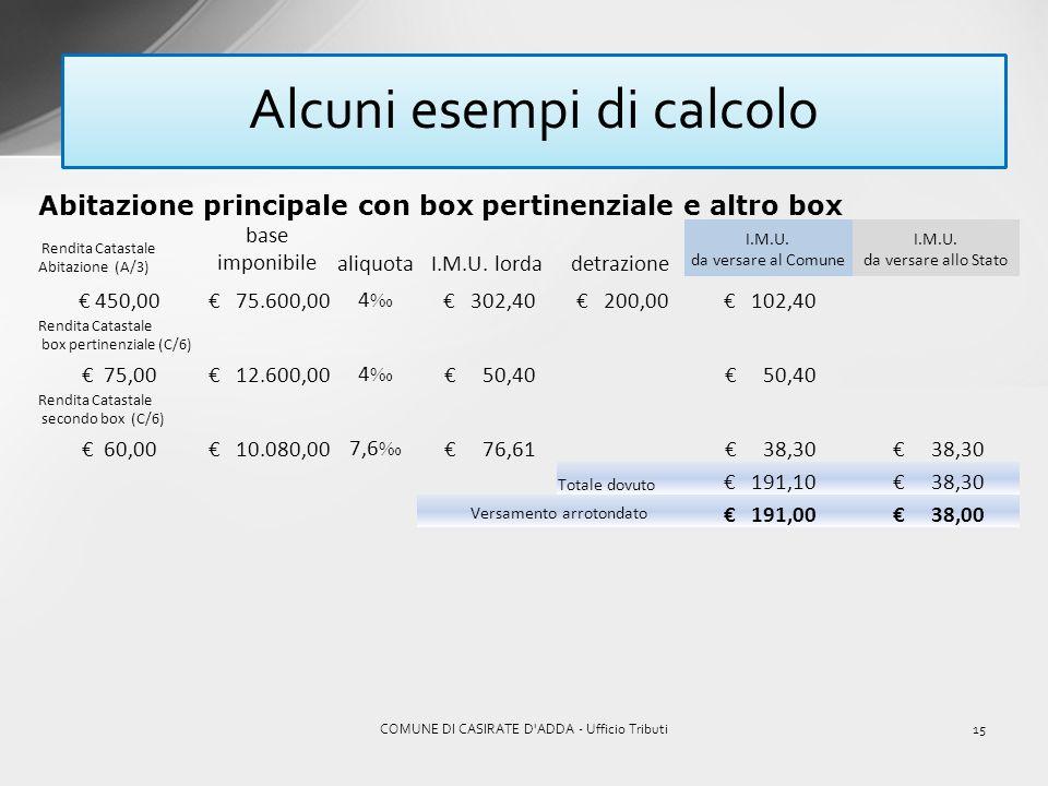 14COMUNE DI CASIRATE D'ADDA - Ufficio Tributi Alcuni esempi di calcolo Abitazione principale e box pertinenziale Rendita Catastale Abitazione (A/3) ba