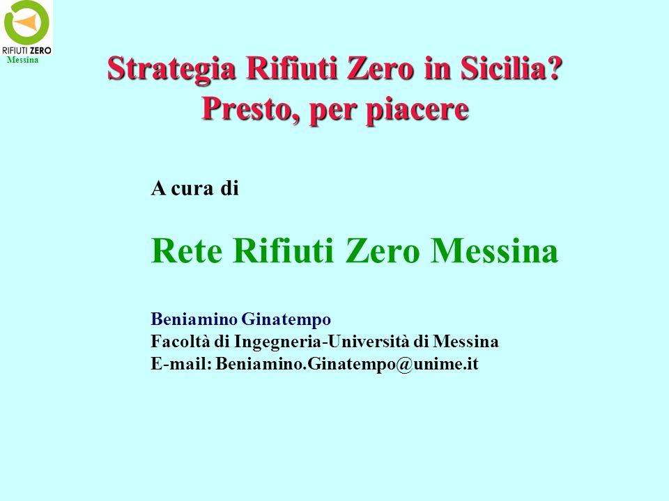 Strategia Rifiuti Zero in Sicilia? Presto, per piacere Messina A cura di Rete Rifiuti Zero Messina Beniamino Ginatempo Facoltà di Ingegneria-Universit