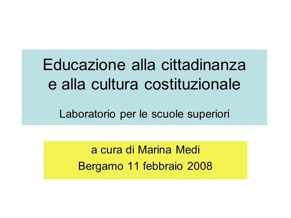 Educazione alla cittadinanza e alla cultura costituzionale Laboratorio per le scuole superiori a cura di Marina Medi Bergamo 11 febbraio 2008