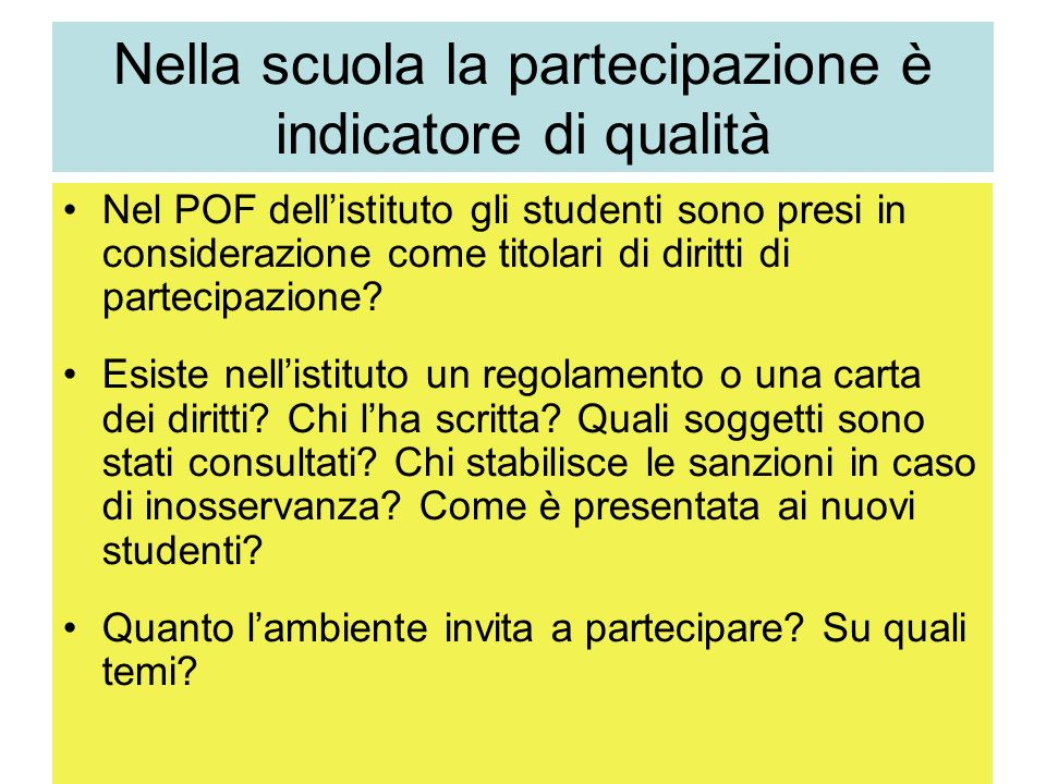 Nella scuola la partecipazione è indicatore di qualità Nel POF dellistituto gli studenti sono presi in considerazione come titolari di diritti di partecipazione.