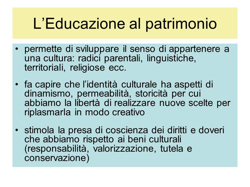 LEducazione al patrimonio permette di sviluppare il senso di appartenere a una cultura: radici parentali, linguistiche, territoriali, religiose ecc.