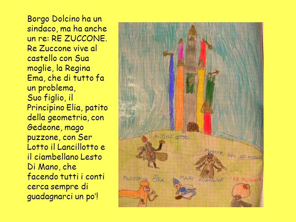 Borgo Dolcino ha un sindaco, ma ha anche un re: RE ZUCCONE. Re Zuccone vive al castello con Sua moglie, la Regina Ema, che di tutto fa un problema, Su